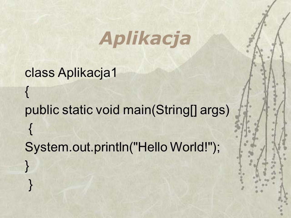 Aplikacja class Aplikacja1 { public static void main(String[] args)